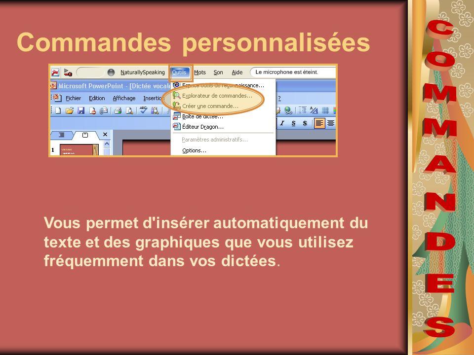 Commandes personnalisées Vous permet d'insérer automatiquement du texte et des graphiques que vous utilisez fréquemment dans vos dictées.