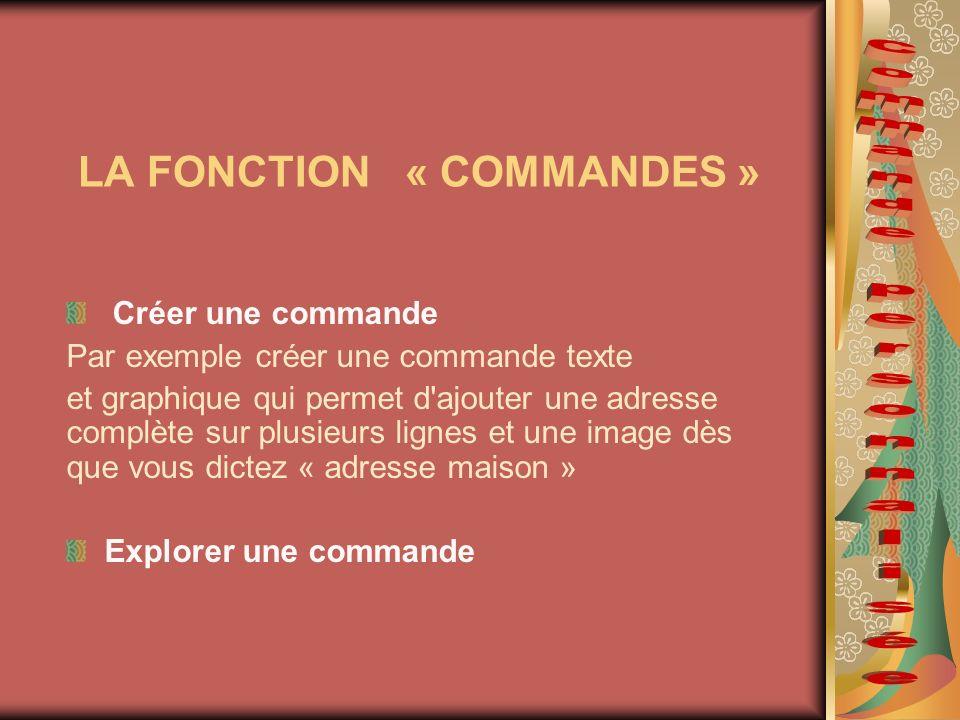 LA FONCTION « COMMANDES » Créer une commande Par exemple créer une commande texte et graphique qui permet d'ajouter une adresse complète sur plusieurs