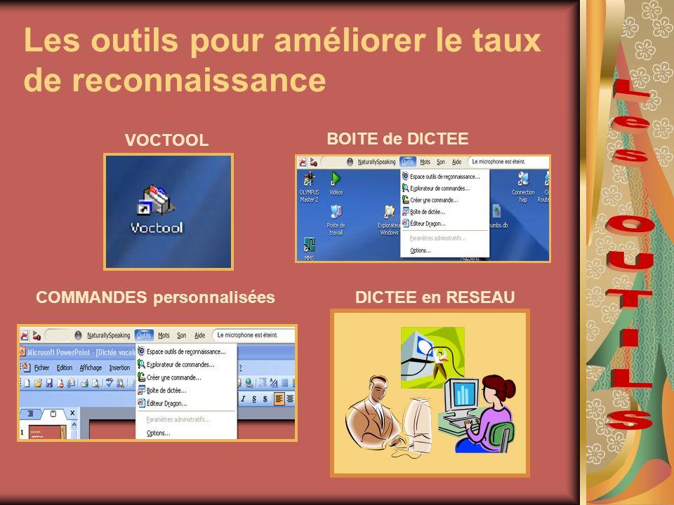 Les outils pour améliorer le taux de reconnaissance VOCTOOL BOITE de DICTEE COMMANDES personnaliséesDICTEE en RESEAU