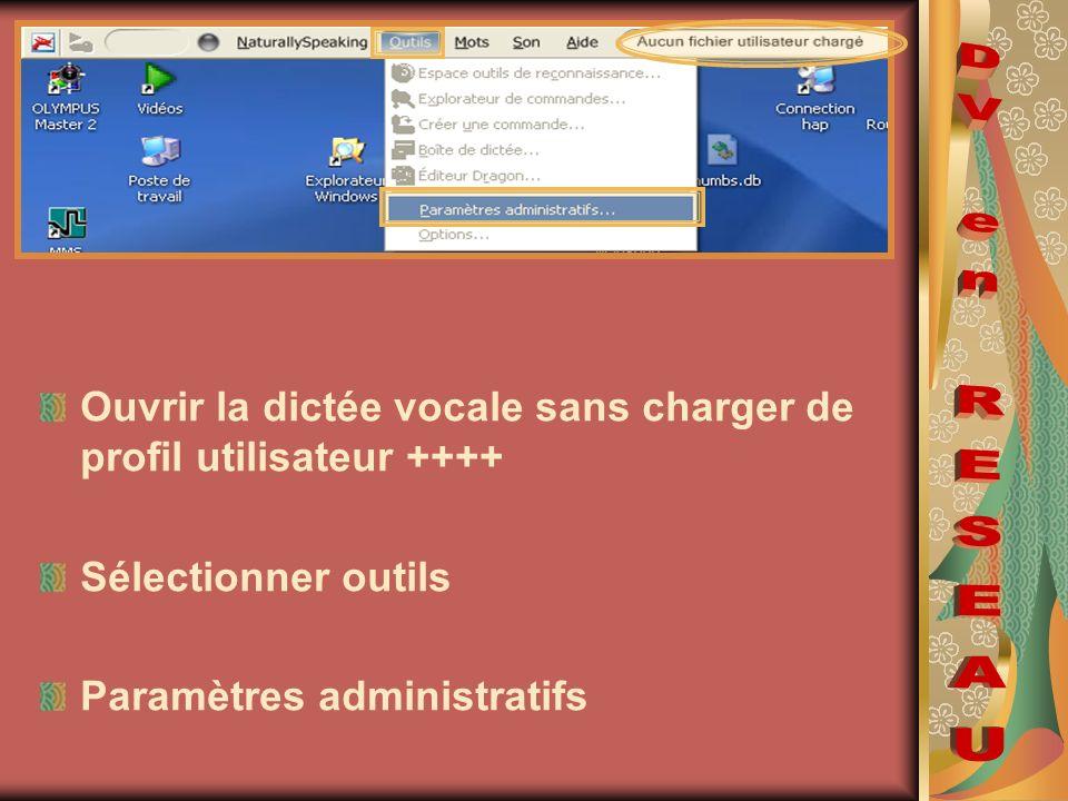 Ouvrir la dictée vocale sans charger de profil utilisateur ++++ Sélectionner outils Paramètres administratifs