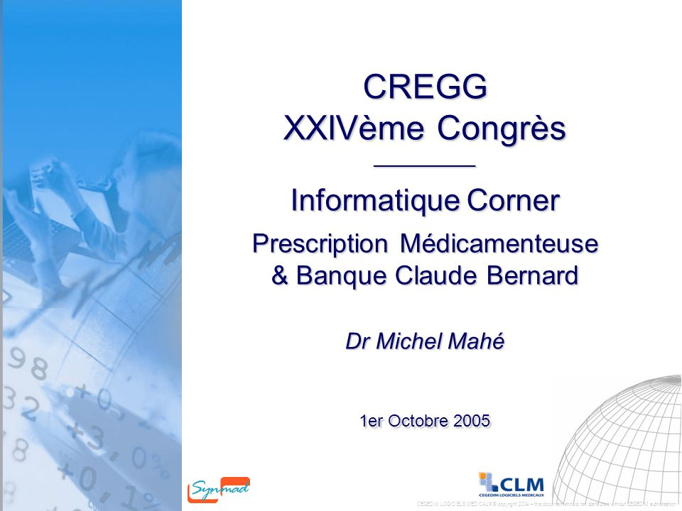 CEGEDIM LOGICIELS MEDICAUX © copyright 2004 – this document should not distributed without CEGEDIM authorisation CREGG XXIVème Congrès ___________ Inf