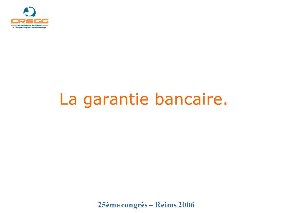 25ème congrès – Reims 2006 La garantie bancaire.