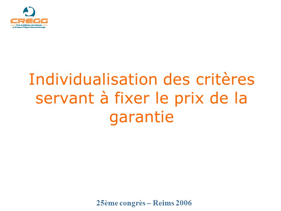 25ème congrès – Reims 2006 Individualisation des critères servant à fixer le prix de la garantie
