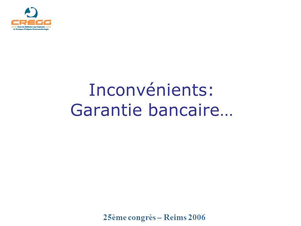 25ème congrès – Reims 2006 Inconvénients: Garantie bancaire…