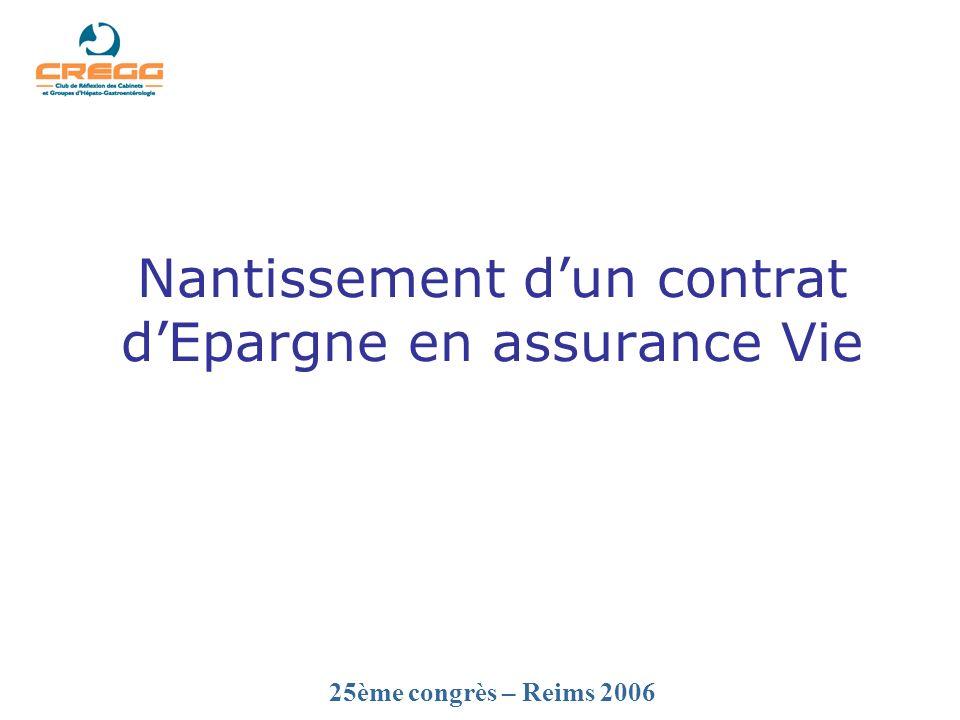 25ème congrès – Reims 2006 Nantissement dun contrat dEpargne en assurance Vie