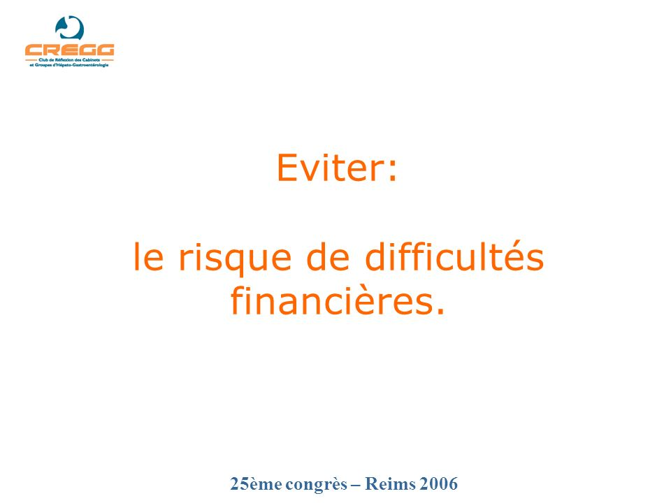 25ème congrès – Reims 2006 Eviter: le risque de difficultés financières.