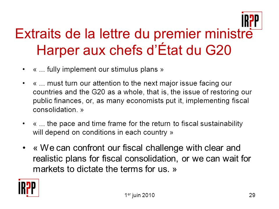 Extraits de la lettre du premier ministre Harper aux chefs dÉtat du G20 «... fully implement our stimulus plans » «... must turn our attention to the