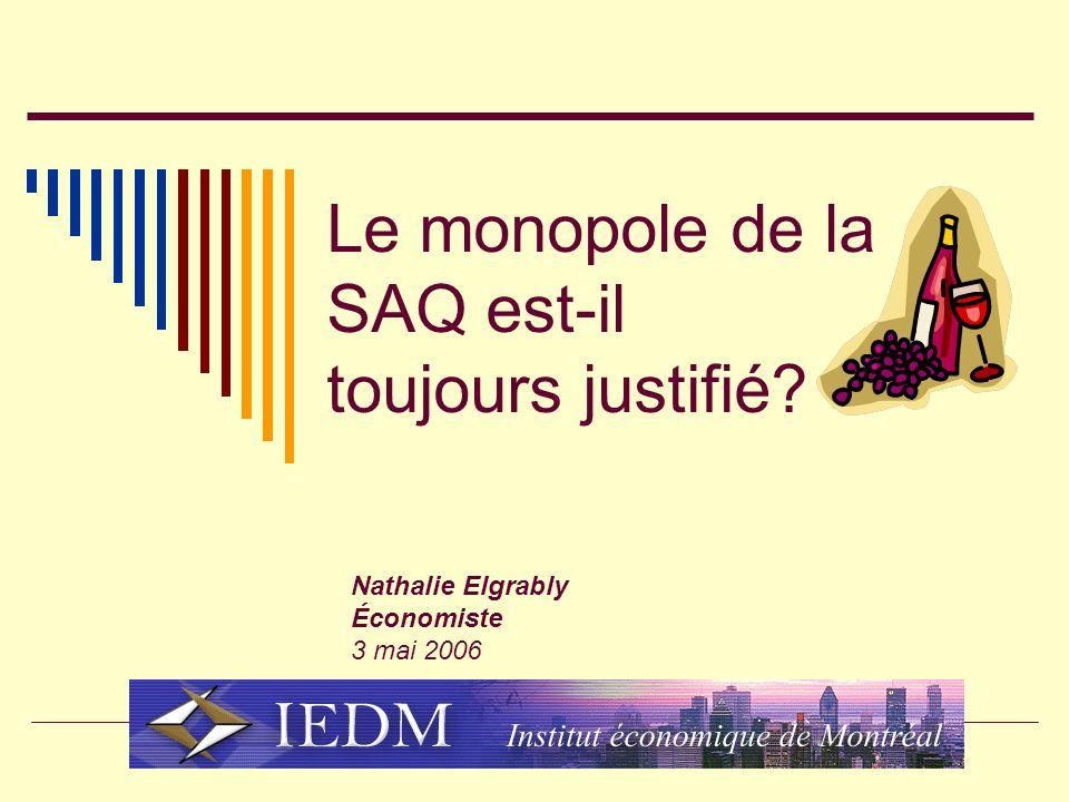 Le monopole de la SAQ est-il toujours justifié? Nathalie Elgrably Économiste 3 mai 2006