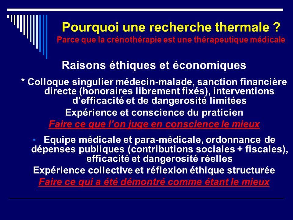 Pourquoi une recherche thermale ? Parce que la crénothérapie est une thérapeutique médicale Raisons éthiques et économiques * Colloque singulier médec