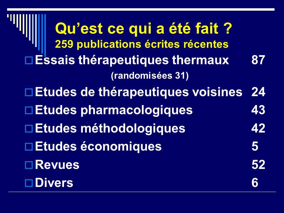 Quest ce qui a été fait ? 259 publications écrites récentes Essais thérapeutiques thermaux 87 (randomisées 31) Etudes de thérapeutiques voisines24 Etu