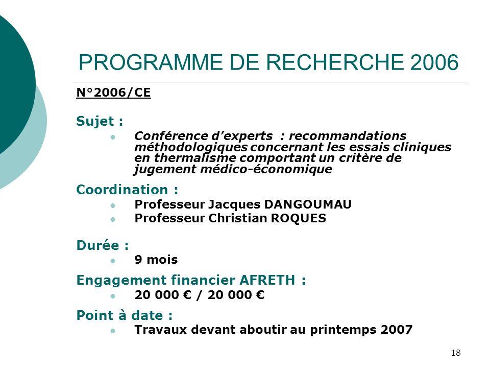 18 PROGRAMME DE RECHERCHE 2006 N°2006/CE Sujet : Conférence dexperts : recommandations méthodologiques concernant les essais cliniques en thermalisme