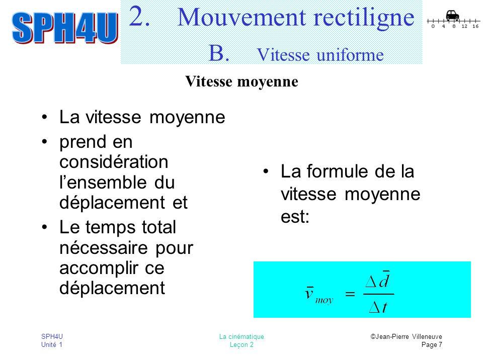 SPH4U Unité 1 La cinématique Leçon 2 ©Jean-Pierre Villeneuve Page 7 2. Mouvement rectiligne B. Vitesse uniforme La vitesse moyenne prend en considérat