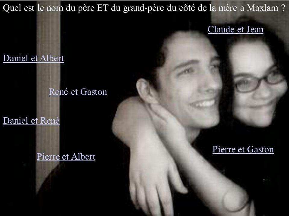 Quel est le nom du père ET du grand-père du côté de la mère a Maxlam ? Daniel et Albert Daniel et René Pierre et Gaston Pierre et Albert René et Gasto