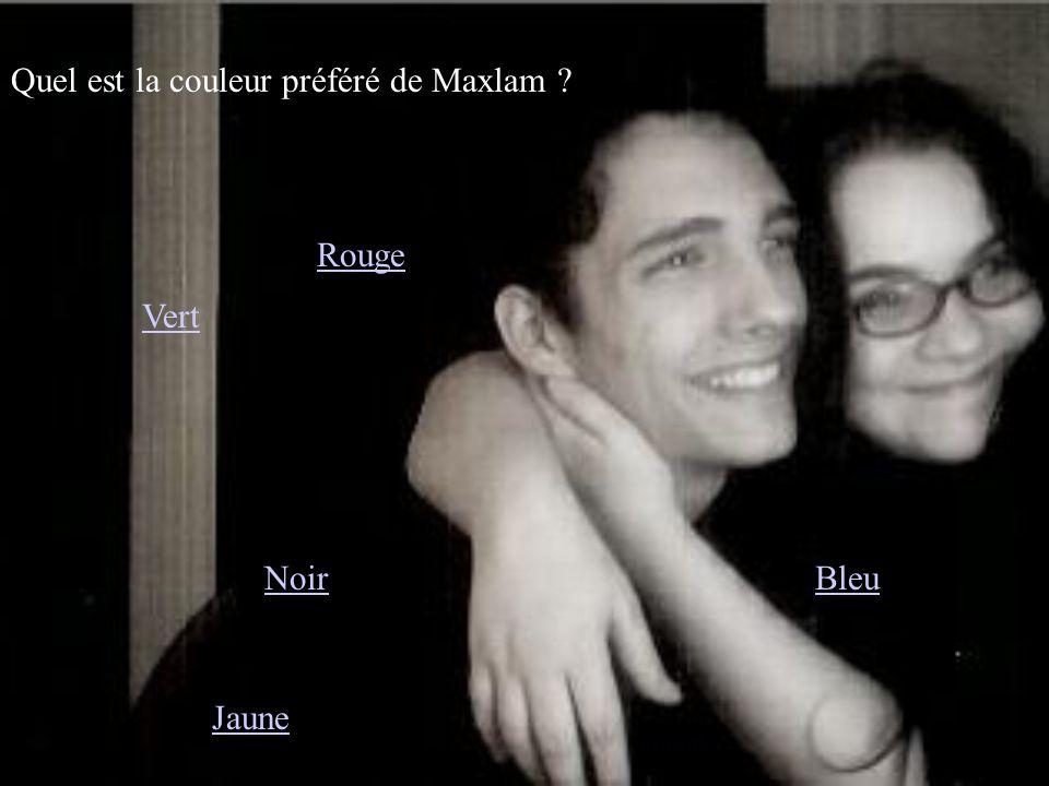 Quel est la couleur préféré de Maxlam ? Vert Noir Rouge Jaune Bleu