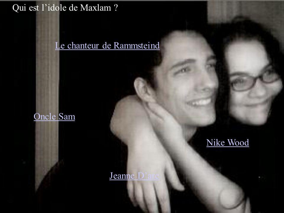 Qui est lidole de Maxlam ? Oncle Sam Jeanne Darc Nike Wood Le chanteur de Rammsteind