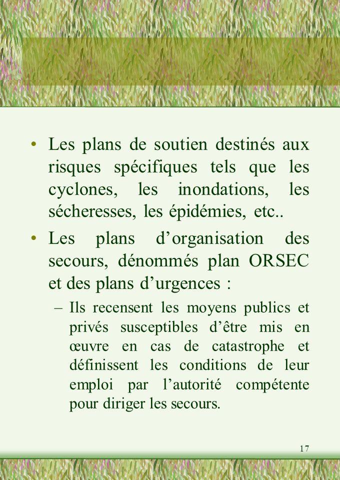 17 Les plans de soutien destinés aux risques spécifiques tels que les cyclones, les inondations, les sécheresses, les épidémies, etc..