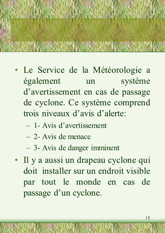 18 Le Service de la Météorologie a également un système davertissement en cas de passage de cyclone.