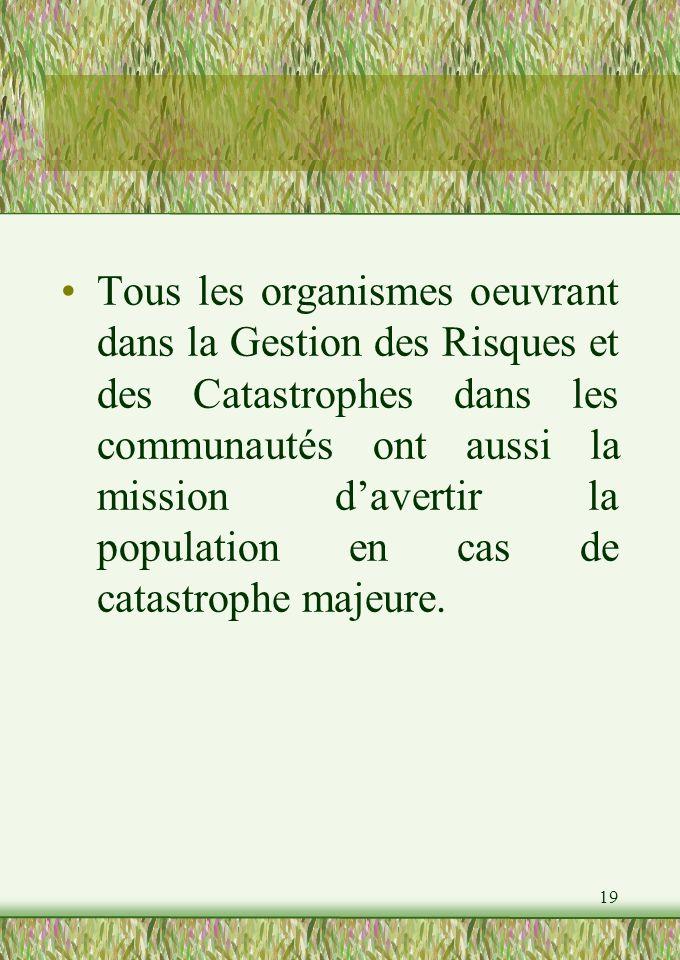 19 Tous les organismes oeuvrant dans la Gestion des Risques et des Catastrophes dans les communautés ont aussi la mission davertir la population en cas de catastrophe majeure.