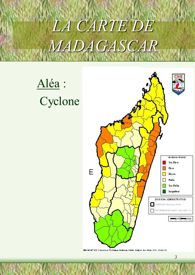 3 LA CARTE DE MADAGASCAR Aléa : Cyclone Etu de effe ctué e par Pro jet SIR Cat (Sys tèm e dIn for mati on sur les Risq ues et Cata stro phes )
