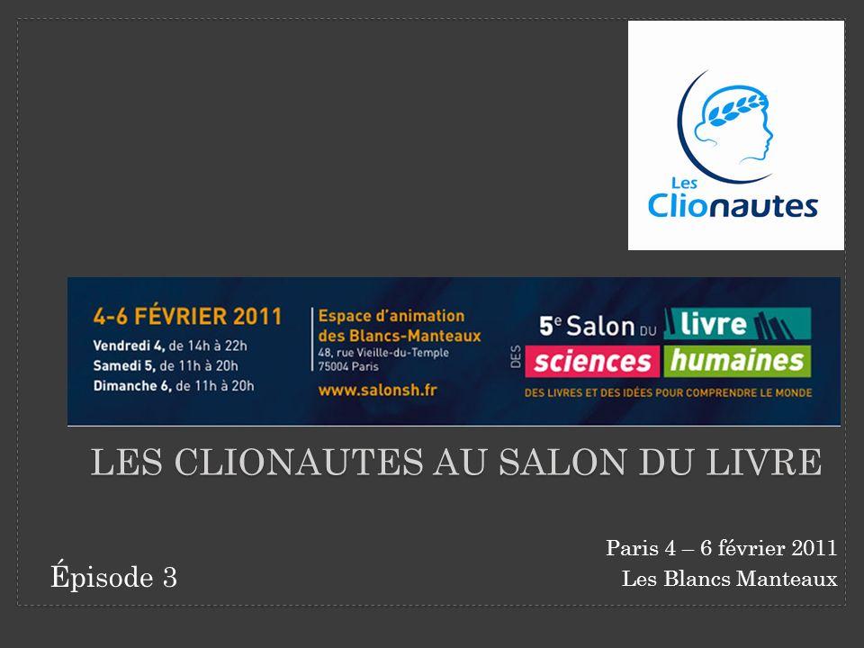 LES CLIONAUTES AU SALON DU LIVRE Paris 4 – 6 février 2011 Les Blancs Manteaux Épisode 3