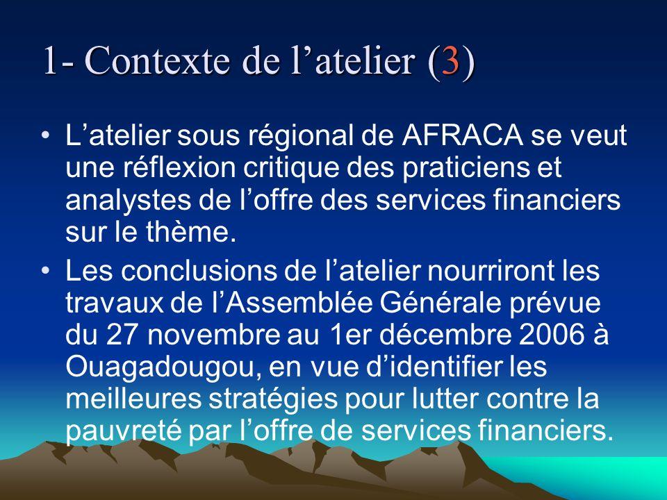 1- Contexte de latelier (3) Latelier sous régional de AFRACA se veut une réflexion critique des praticiens et analystes de loffre des services financi