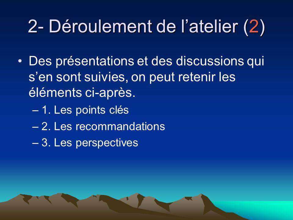 2- Déroulement de latelier (2) Des présentations et des discussions qui sen sont suivies, on peut retenir les éléments ci-après. –1. Les points clés –