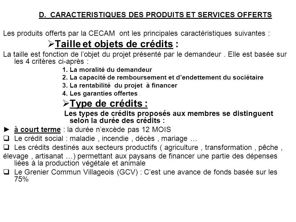 D. CARACTERISTIQUES DES PRODUITS ET SERVICES OFFERTS Les produits offerts par la CECAM ont les principales caractéristiques suivantes : Taille et obje
