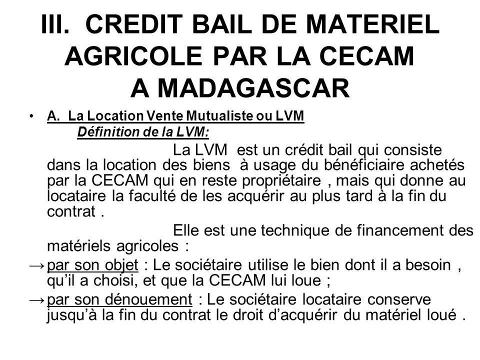 III. CREDIT BAIL DE MATERIEL AGRICOLE PAR LA CECAM A MADAGASCAR A. La Location Vente Mutualiste ou LVM Définition de la LVM: La LVM est un crédit bail