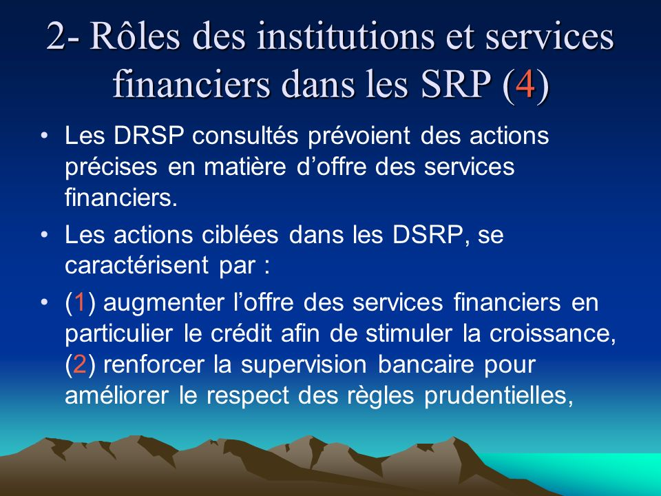 2- Rôles des institutions et services financiers dans les SRP (4) Les DRSP consultés prévoient des actions précises en matière doffre des services financiers.