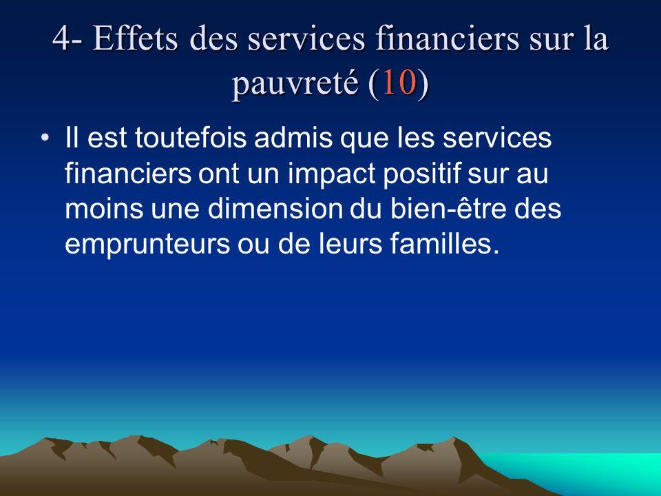 4- Effets des services financiers sur la pauvreté (10) Il est toutefois admis que les services financiers ont un impact positif sur au moins une dimension du bien-être des emprunteurs ou de leurs familles.