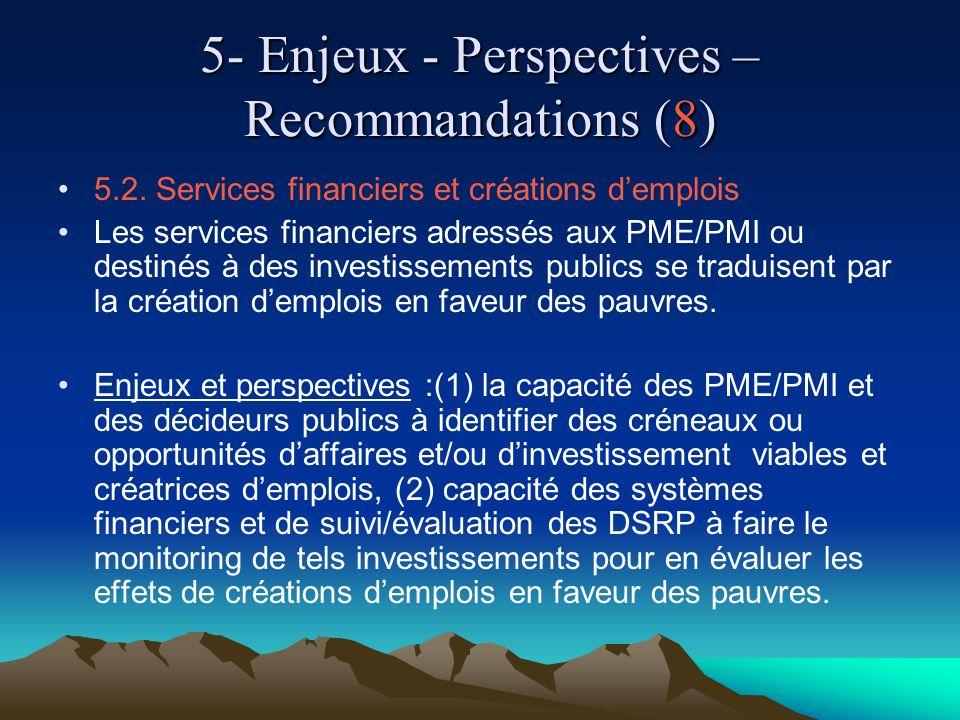 5- Enjeux - Perspectives – Recommandations (8) 5.2. Services financiers et créations demplois Les services financiers adressés aux PME/PMI ou destinés