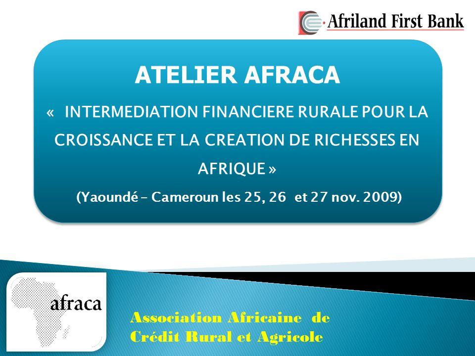 ATELIER AFRACA « INTERMEDIATION FINANCIERE RURALE POUR LA CROISSANCE ET LA CREATION DE RICHESSES EN AFRIQUE » (Yaoundé – Cameroun les 25, 26 et 27 nov.
