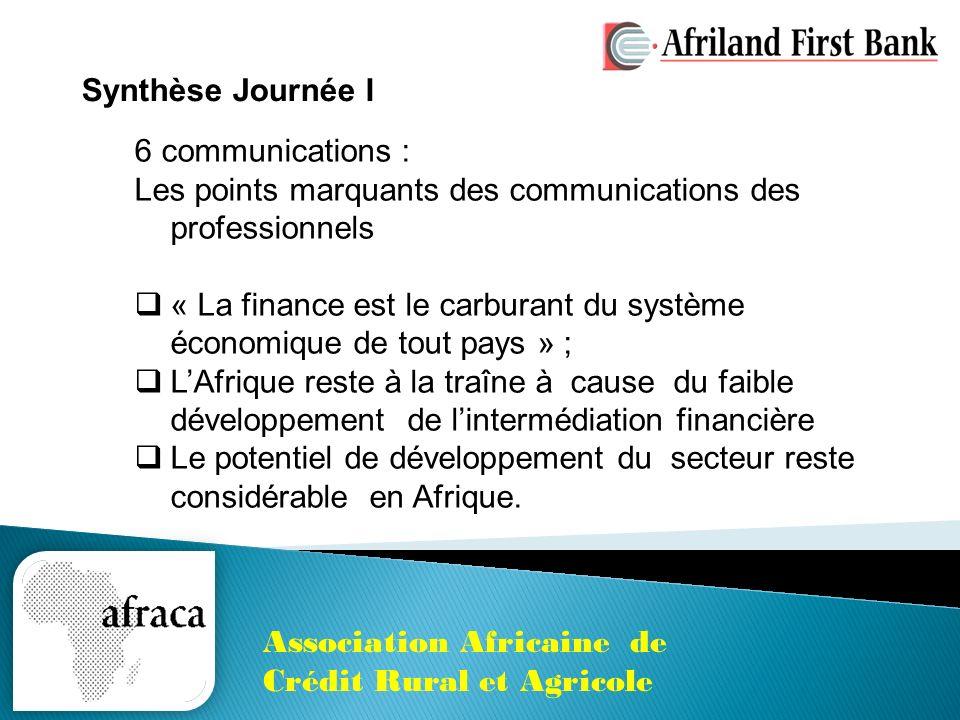 6 communications : Les points marquants des communications des professionnels « La finance est le carburant du système économique de tout pays » ; LAfrique reste à la traîne à cause du faible développement de lintermédiation financière Le potentiel de développement du secteur reste considérable en Afrique.