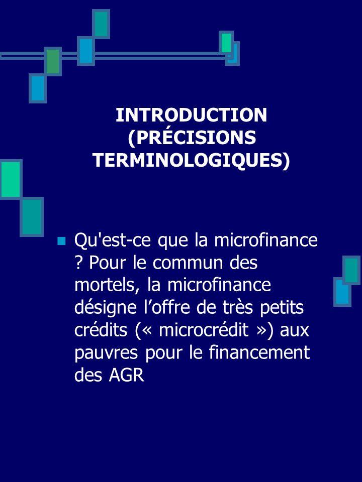 INTRODUCTION (PRÉCISIONS TERMINOLOGIQUES) Qu'est-ce que la microfinance ? Pour le commun des mortels, la microfinance désigne loffre de très petits cr