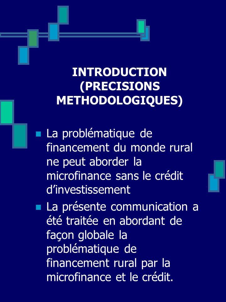 INTRODUCTION (PRECISIONS METHODOLOGIQUES) La problématique de financement du monde rural ne peut aborder la microfinance sans le crédit dinvestissemen