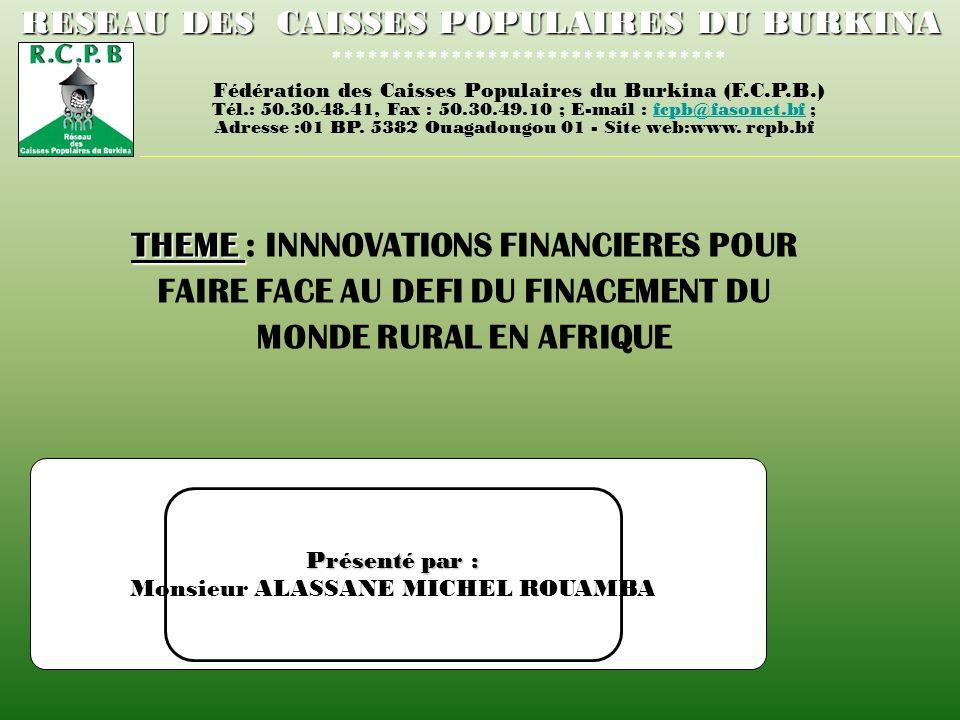 RESEAU DES CAISSES POPULAIRES DU BURKINA ********************************* Fédération des Caisses Populaires du Burkina (F.C.P.B.) Tél.: 50.30.48.41,