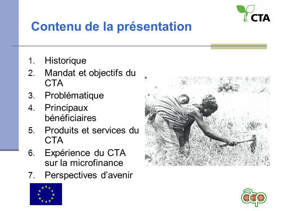 Contenu de la présentation 1. Historique 2. Mandat et objectifs du CTA 3. Problématique 4. Principaux bénéficiaires 5. Produits et services du CTA 6.