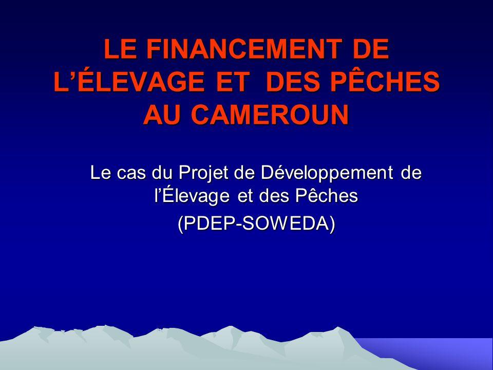 LE FINANCEMENT DE LÉLEVAGE ET DES PÊCHES AU CAMEROUN Le cas du Projet de Développement de lÉlevage et des Pêches (PDEP-SOWEDA)