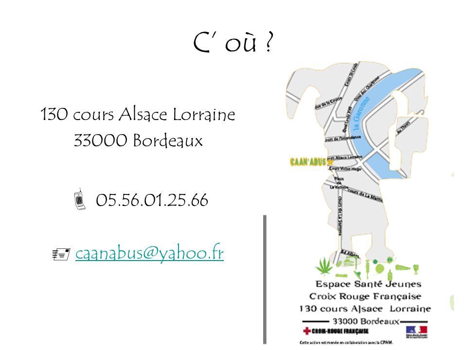 C où 130 cours Alsace Lorraine 33000 Bordeaux 05.56.01.25.66 caanabus@yahoo.fr