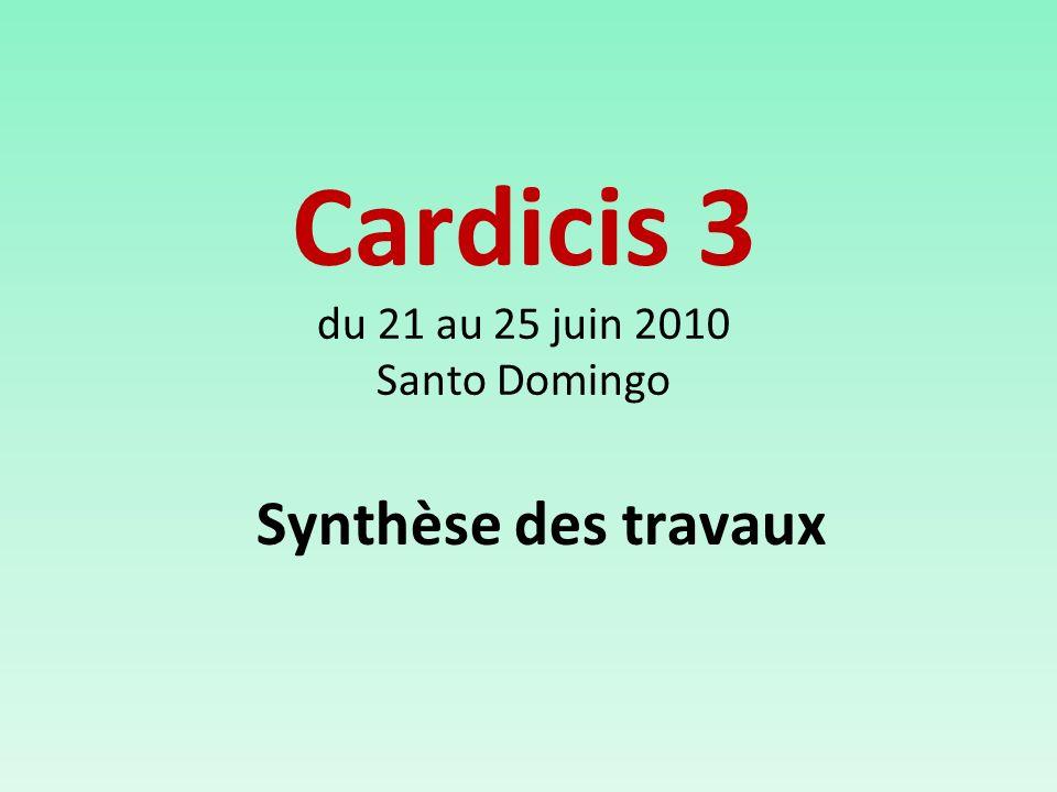 Synthèse des travaux Cardicis 3 du 21 au 25 juin 2010 Santo Domingo