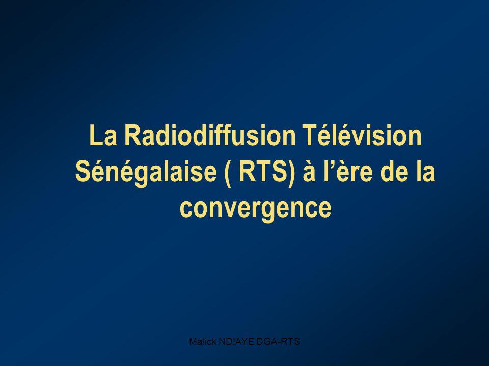 Malick NDIAYE DGA-RTS La Radiodiffusion Télévision Sénégalaise ( RTS) à lère de la convergence