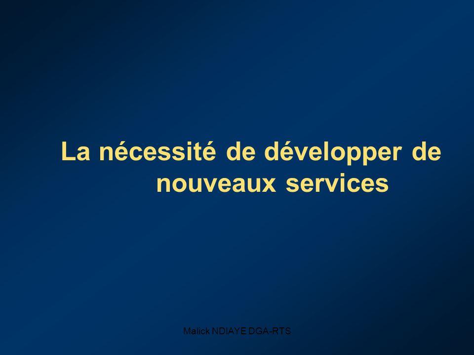 Malick NDIAYE DGA-RTS La nécessité de développer de nouveaux services