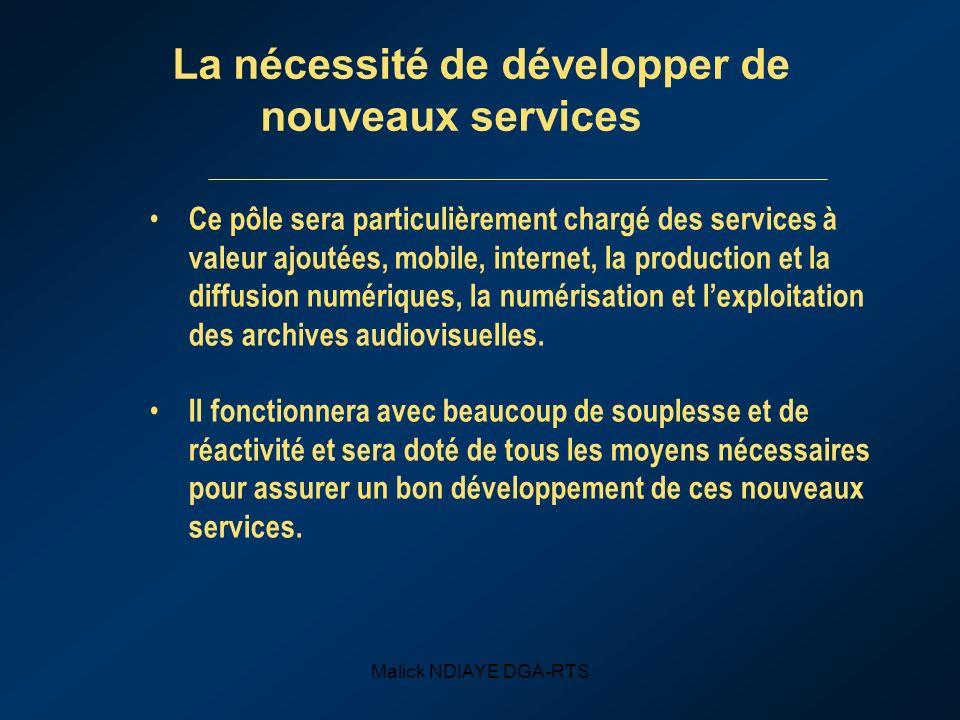 Malick NDIAYE DGA-RTS La nécessité de développer de nouveaux services Ce pôle sera particulièrement chargé des services à valeur ajoutées, mobile, int