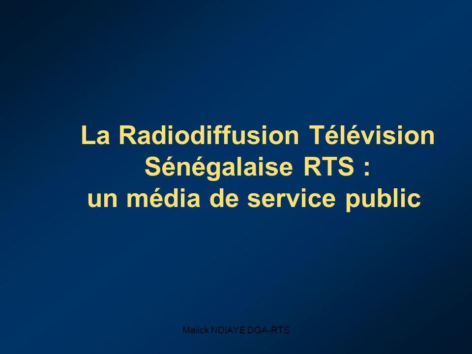 Malick NDIAYE DGA-RTS La Radiodiffusion Télévision Sénégalaise RTS : un média de service public