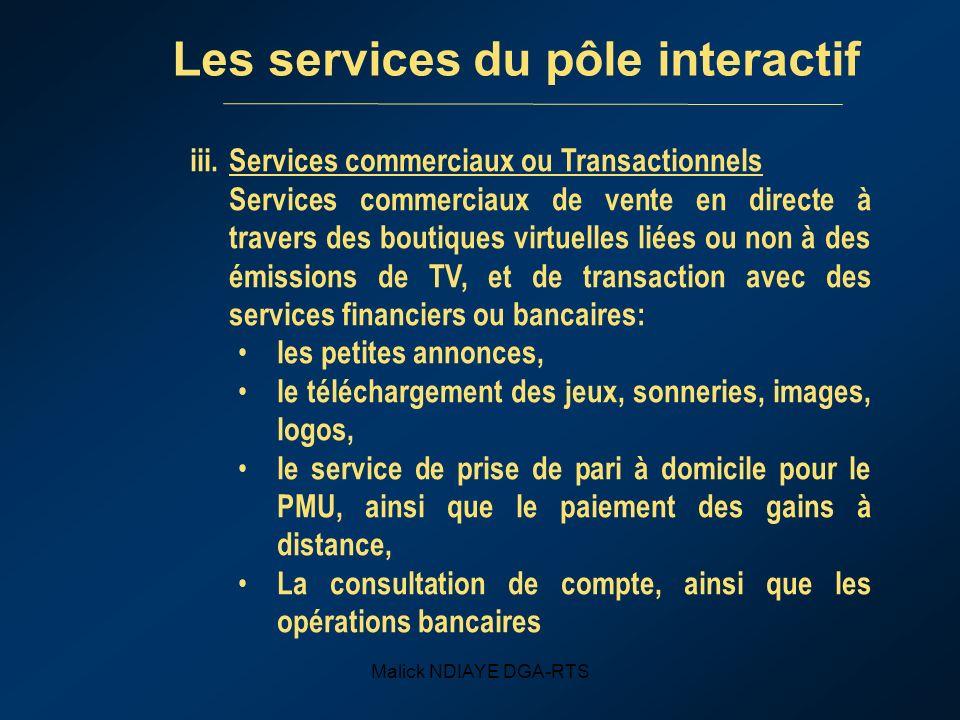 Malick NDIAYE DGA-RTS Les services du pôle interactif iii.Services commerciaux ou Transactionnels Services commerciaux de vente en directe à travers d