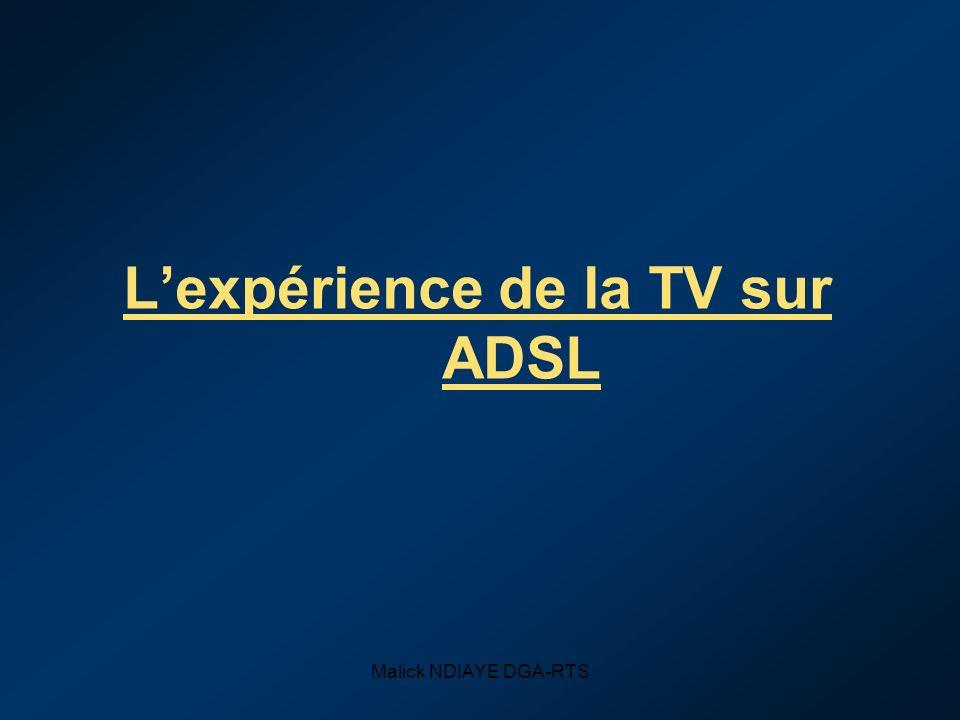 Malick NDIAYE DGA-RTS Lexpérience de la TV sur ADSL