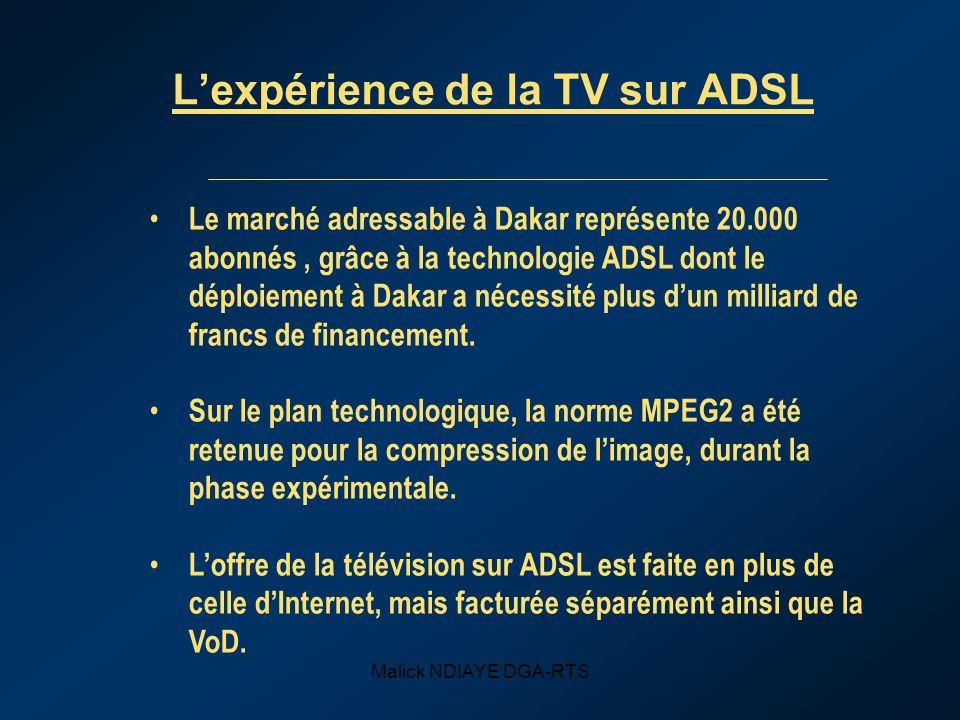Malick NDIAYE DGA-RTS Lexpérience de la TV sur ADSL Le marché adressable à Dakar représente 20.000 abonnés, grâce à la technologie ADSL dont le déploiement à Dakar a nécessité plus dun milliard de francs de financement.