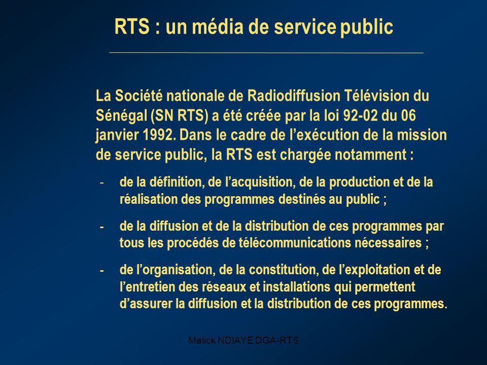 Malick NDIAYE DGA-RTS La Société nationale de Radiodiffusion Télévision du Sénégal (SN RTS) a été créée par la loi 92-02 du 06 janvier 1992. Dans le c