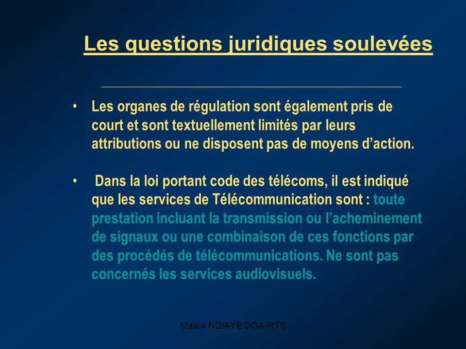 Malick NDIAYE DGA-RTS Les questions juridiques soulevées Les organes de régulation sont également pris de court et sont textuellement limités par leurs attributions ou ne disposent pas de moyens daction.