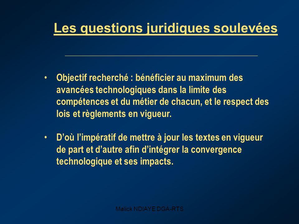 Malick NDIAYE DGA-RTS Les questions juridiques soulevées Objectif recherché : bénéficier au maximum des avancées technologiques dans la limite des com